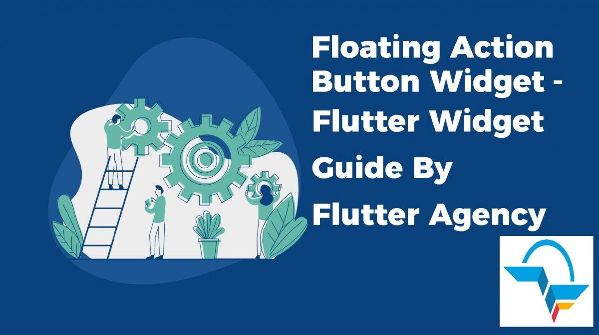 Floating Action Button - Flutter Widget Guide By Flutter Agency