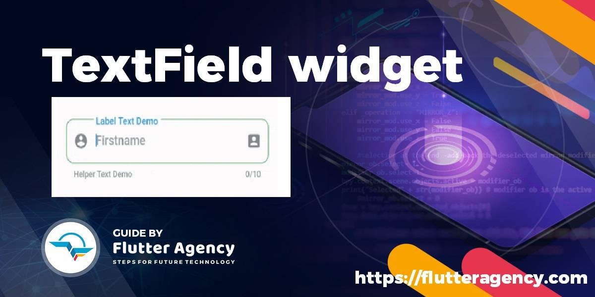TextField Widget - Flutter Guide By Flutter Agency