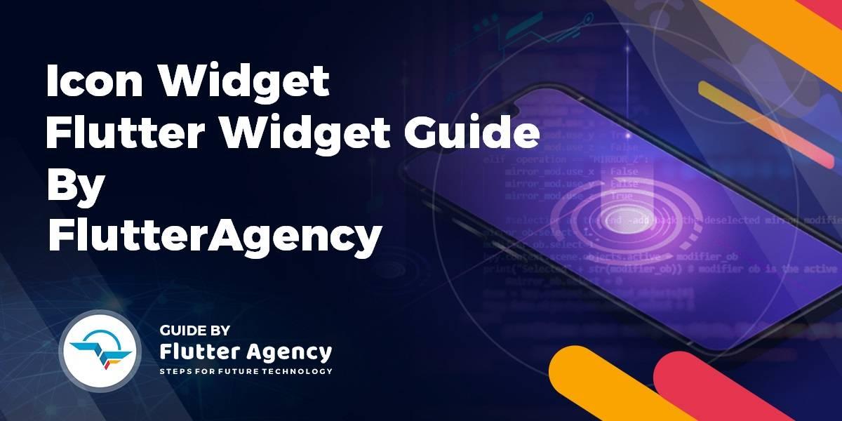 Icon Widget - Flutter widget Guide By Flutter Agency