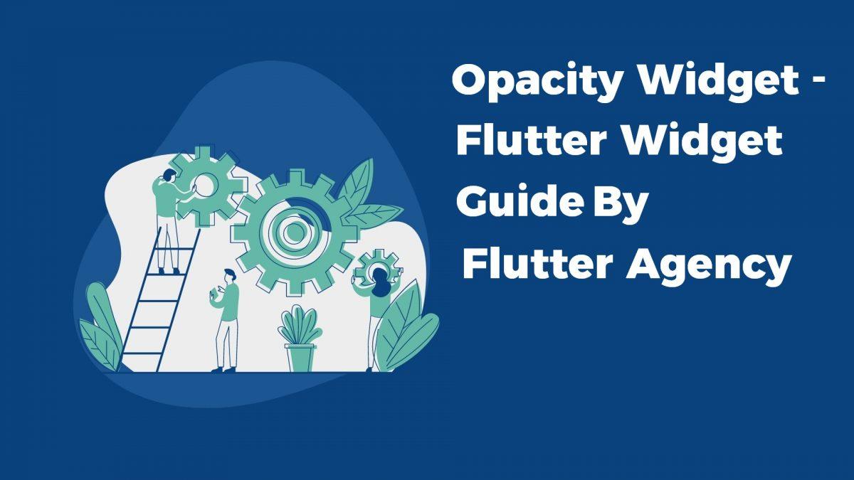 Opacity Widget - Flutter Widget Guide By Flutter Agency