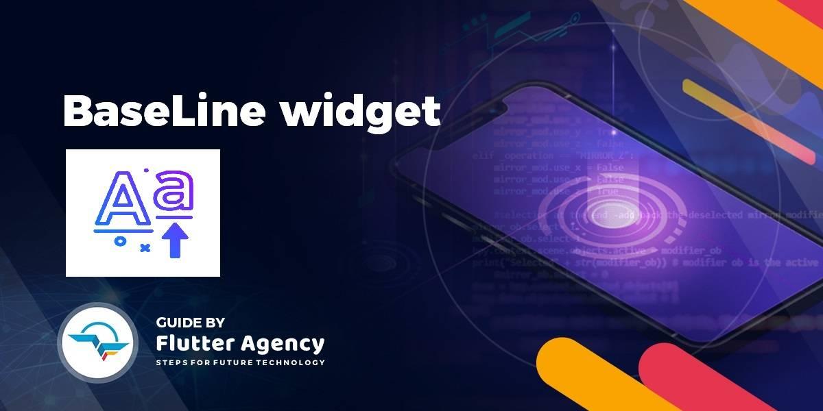Baseline Widget - Flutter Widget Guide By Flutter Agency