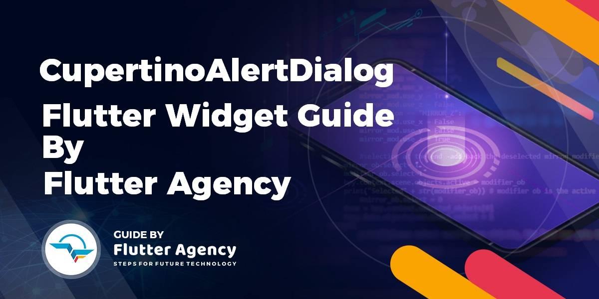 CupertinoAlertDialog Widget - Flutter Widget Guide By Flutter Agency