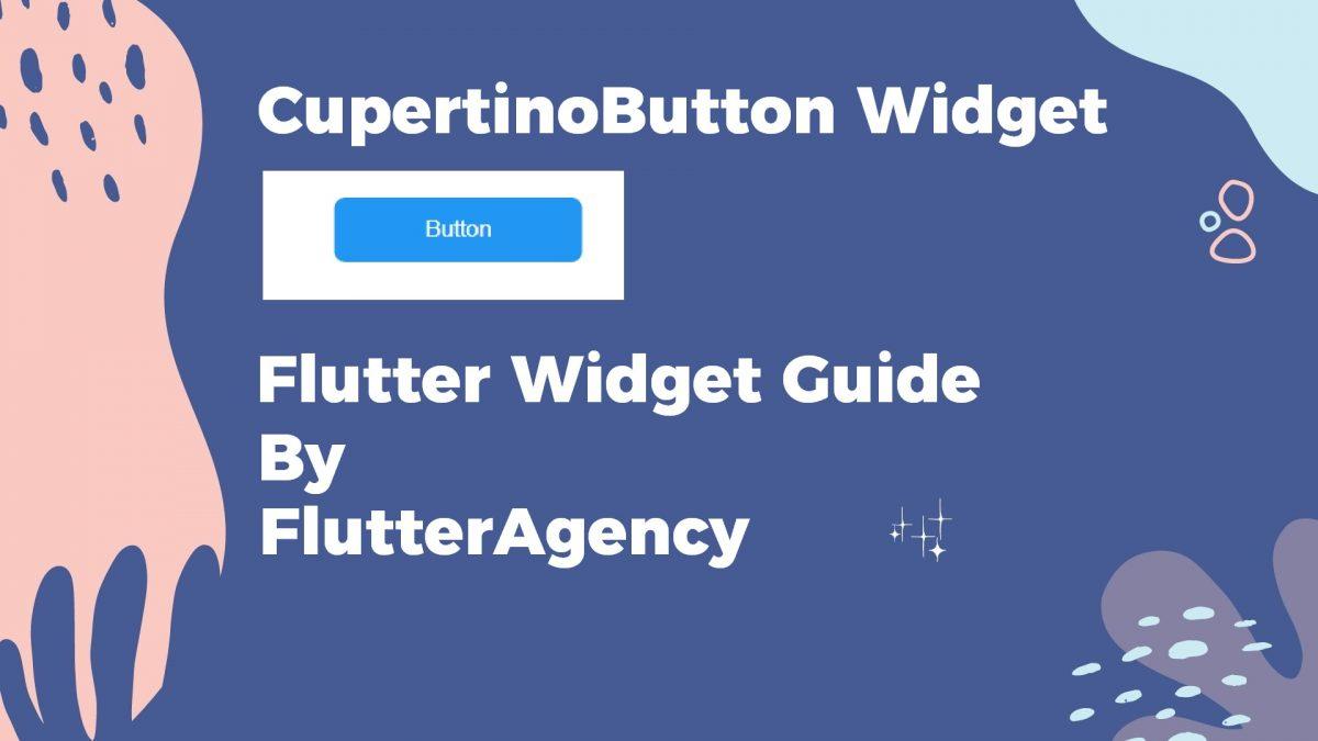 CupertinoButton Widget - Flutter Widget Guide By FlutterAgency