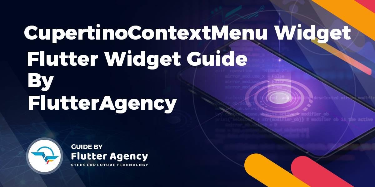 CupertinoContextMenu Widget - Flutter widget Guide By Flutter Agency