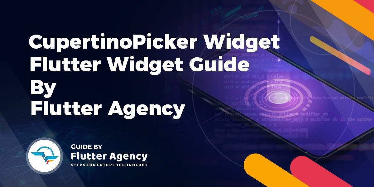 CupertinoPicker Widget - Flutter Widget Guide By Flutter Agency