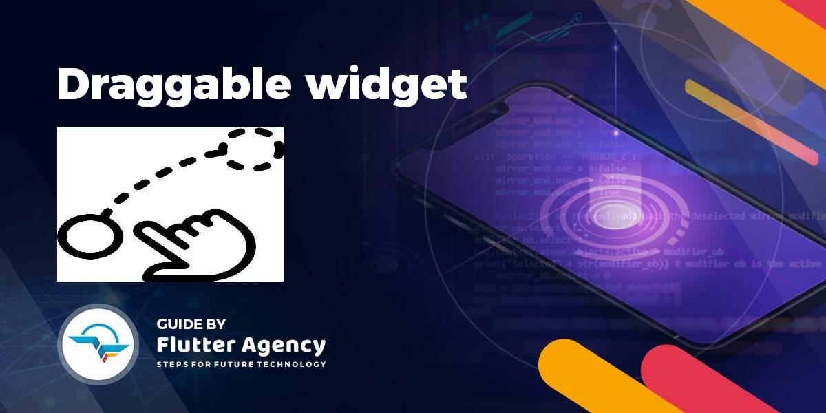 Draggable Widget - Flutter Widget Guide By Flutter Agency
