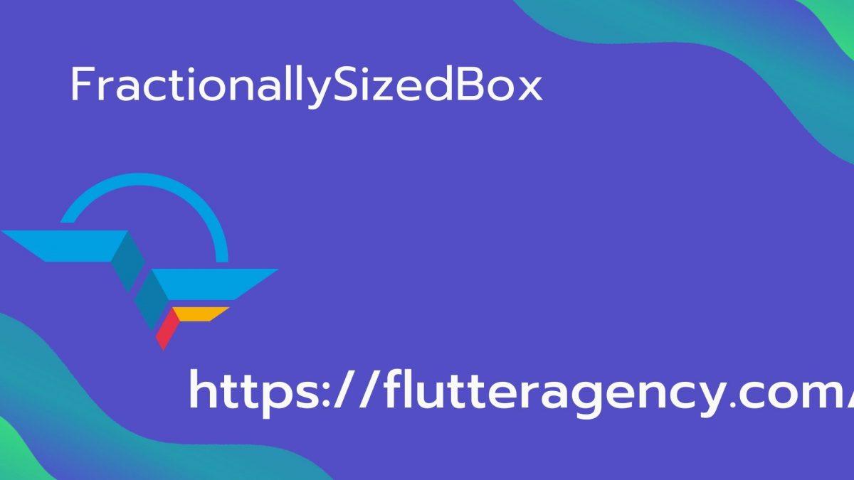 FractionallySizedBox Widget - Flutter Widget Guide By Flutter Agency