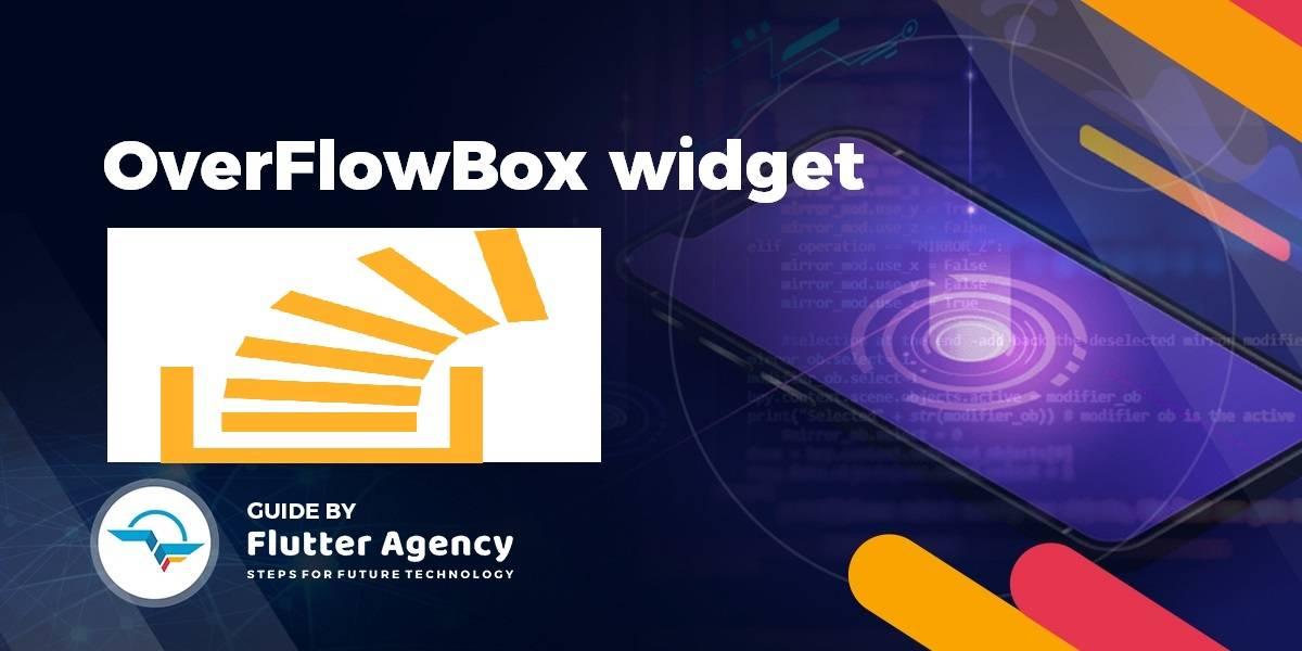 OverflowBox Widget - Flutter Widget Guide By Flutter Agency