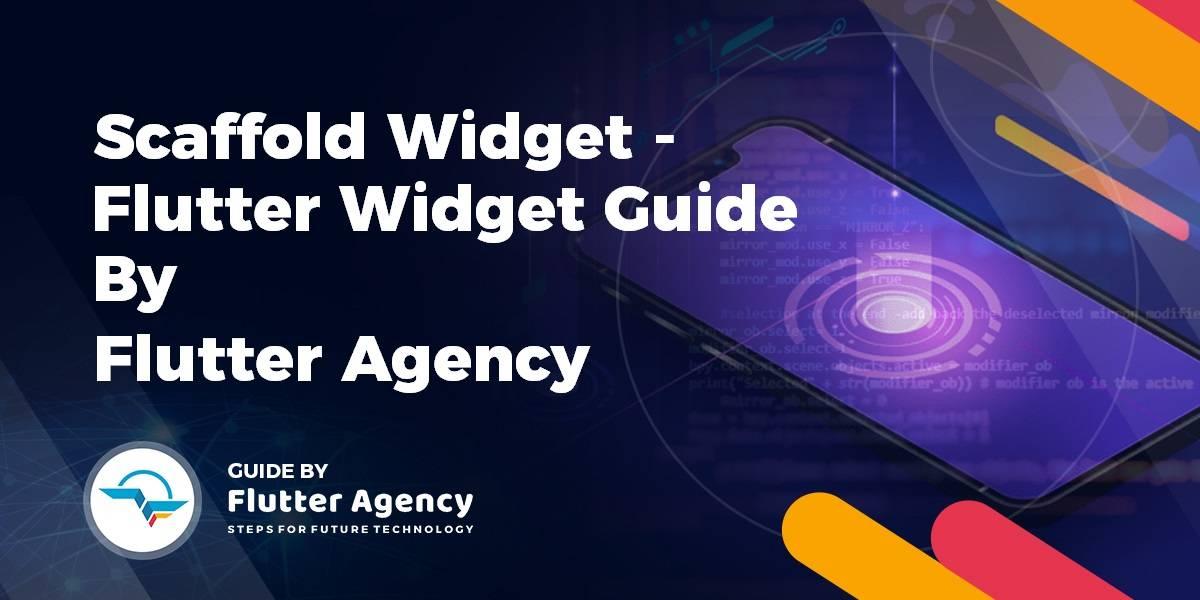 Scaffold Widget - Flutter Widget Guide By Flutter Agency