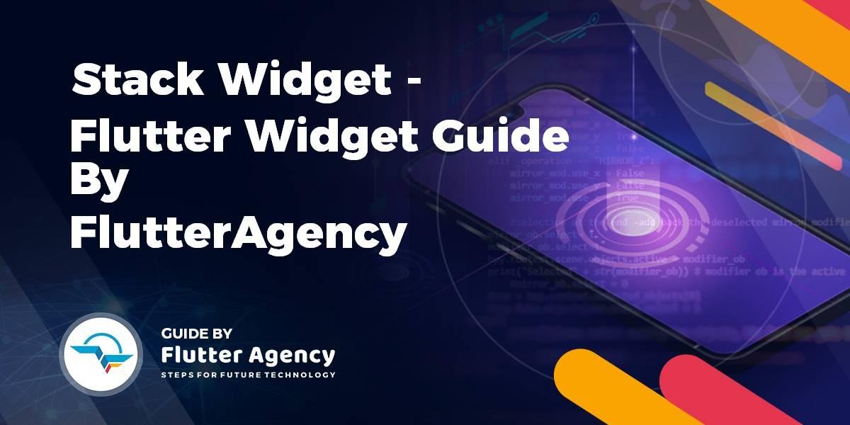 Stack Widget - Flutter Widget Guide By FlutterAgency