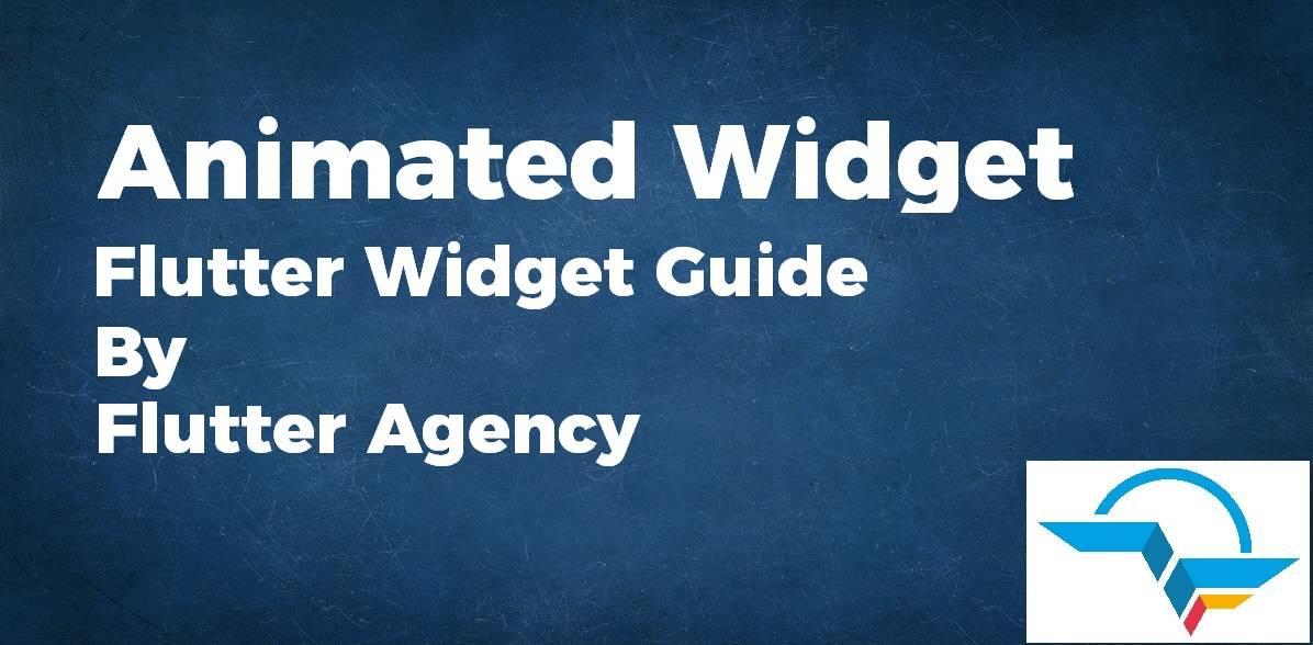 Animated Widget - - Flutter Widget Guide By Flutter Agency