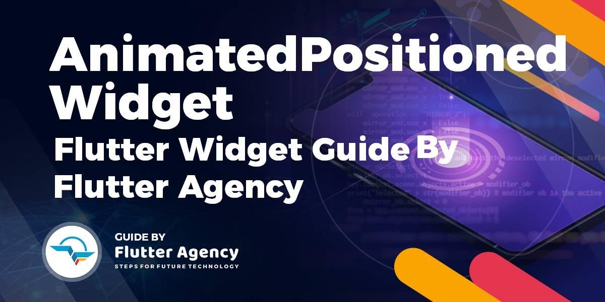AnimatedPositioned Widget - Flutter Widget Guide By Flutter Agency