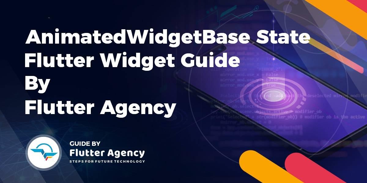 AnimatedWidgetBaseState Widget - Flutter Widget Guide By Flutter Agency