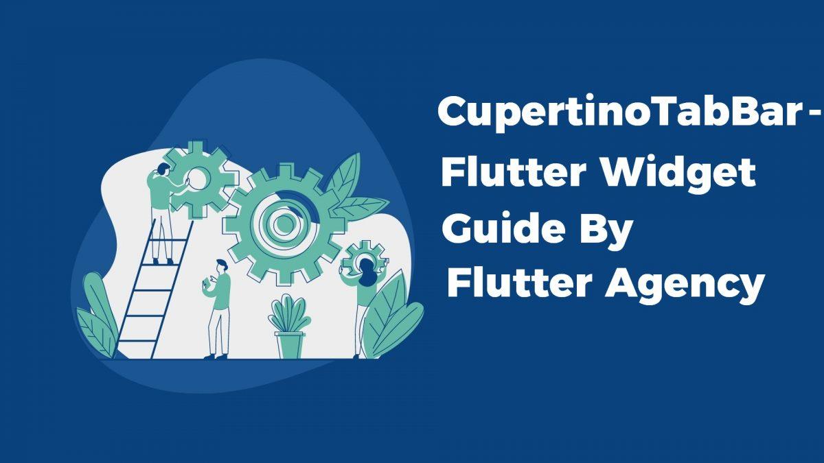 CupertinoTabBar Widget - Flutter Widget Guide By Flutter Agency