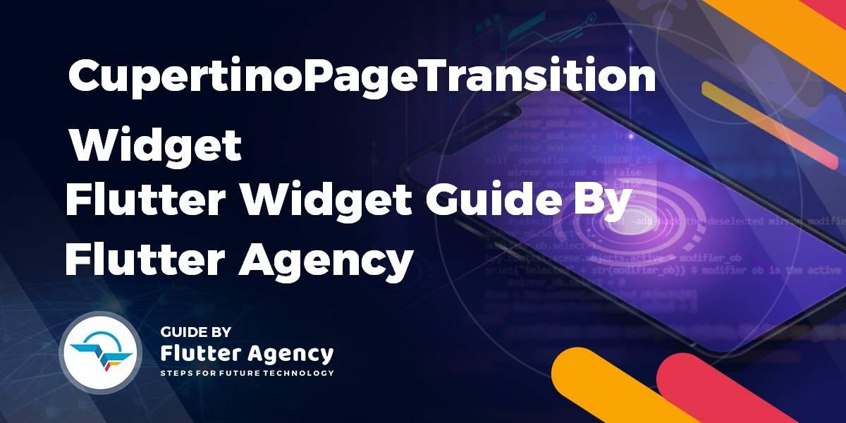 CupertinoPageTransition Widget - Flutter Widget Guide By Flutter Agency