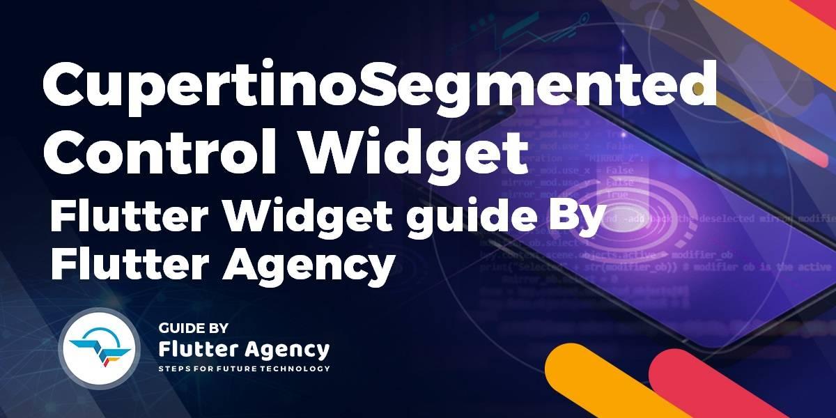 CupertinoSegmentedControl - Flutter Widget Guide By Flutter Agency