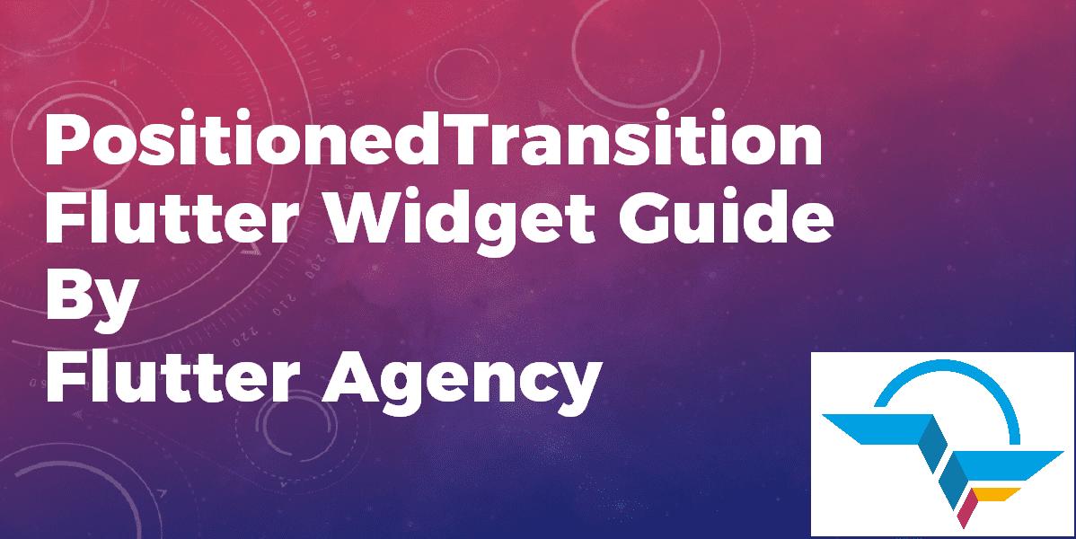 PositionedTransition Widget - Flutter Widget Guide By Flutter Agency