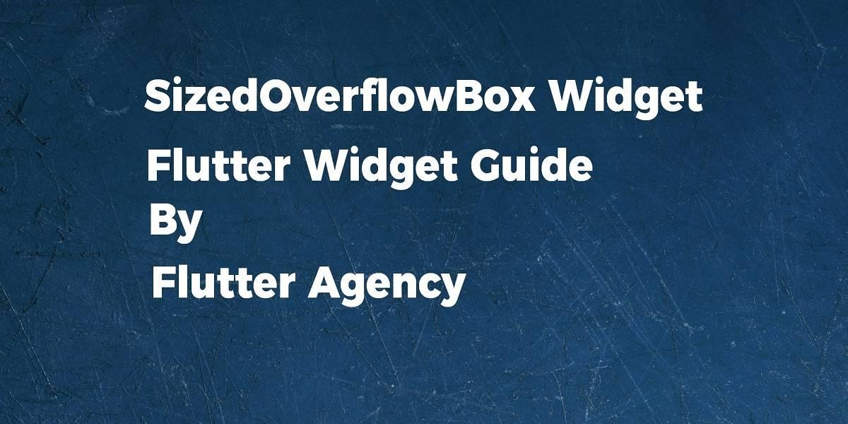 SizedOverfloeBox Widget - Flutter Widget Guide By Flutter Agency