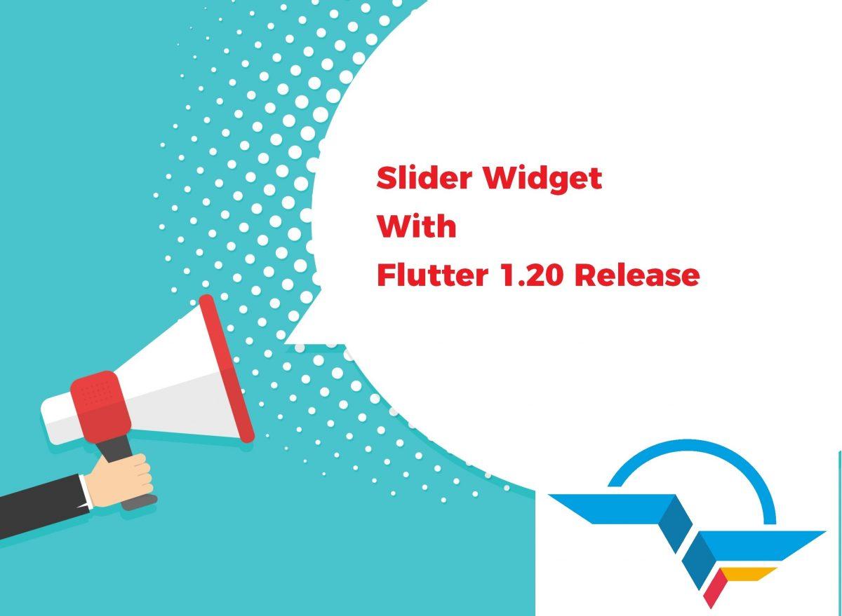 Slider Widget With Flutter 1.20 Release