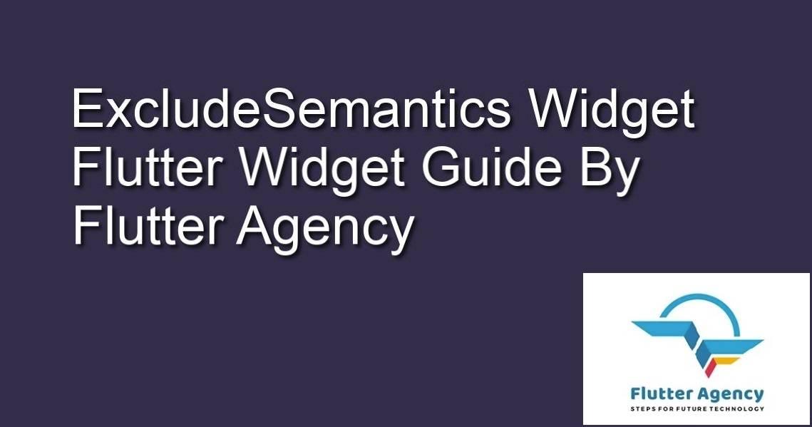 ExcludeSemantic Widget - Flutter Widget Guide By Flutter Agency