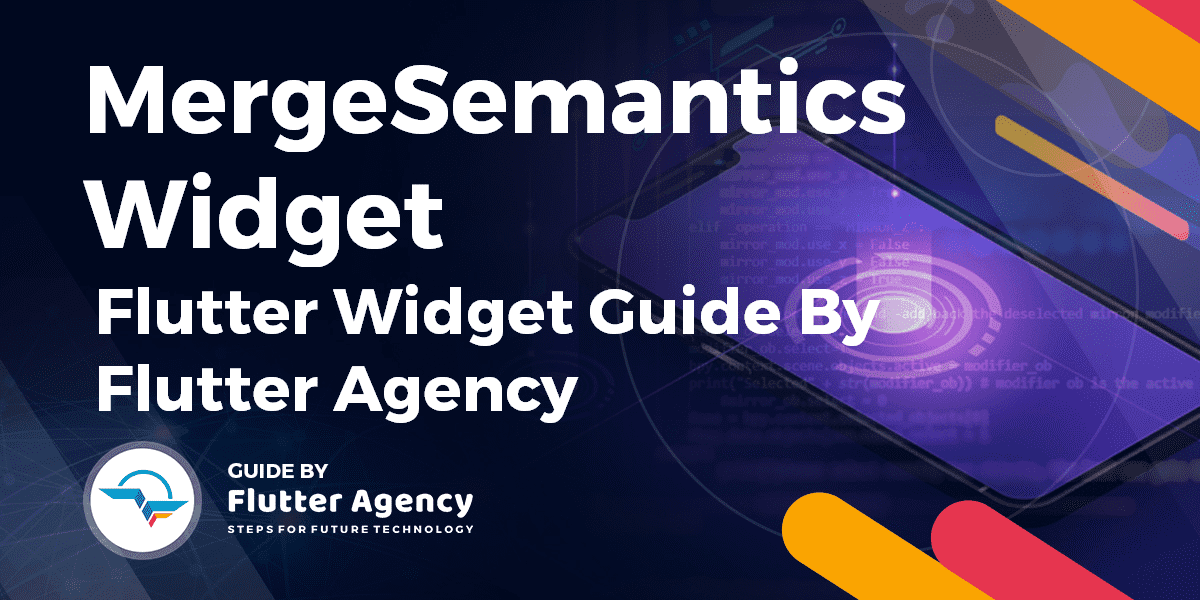 MergeSemantics Widget - Flutter Widget Guide By Flutter Agency
