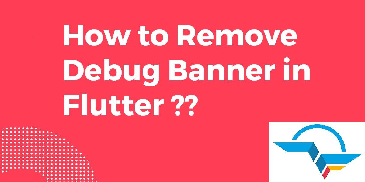 How to Remove Debug in Flutter
