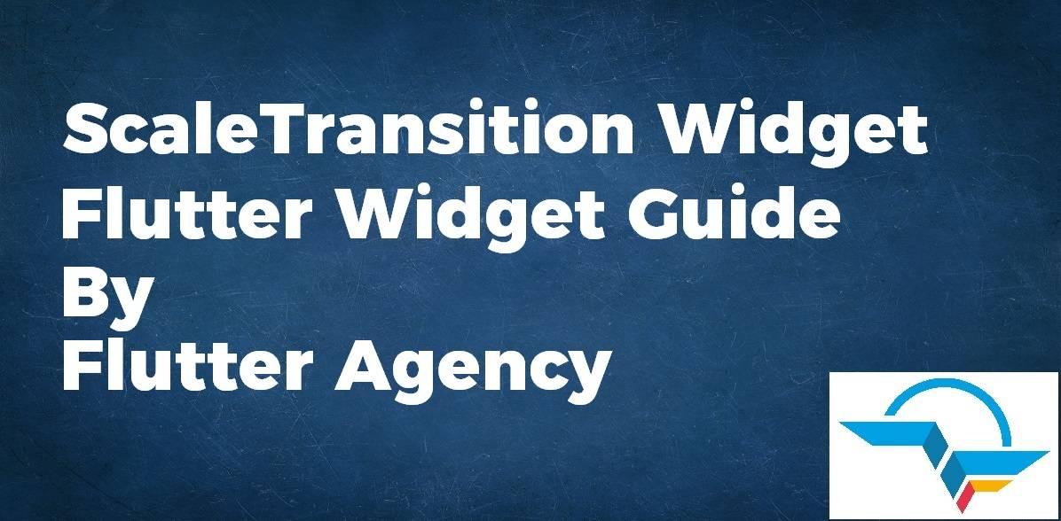 Scale Transition Widget - Flutter Widget Guide By Flutter Agency