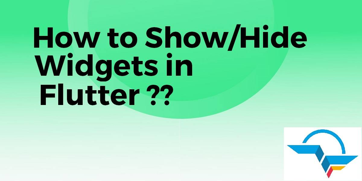 ShowHide Widgets in Flutter
