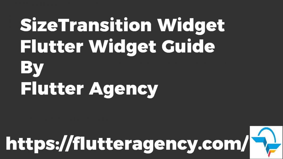SizeTransition Widget - Flutter Widget Guide By Flutter Agency