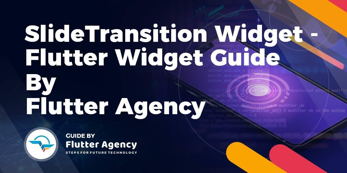 SlideTransition Widget - Flutter Widget Guide By Flutter Agency