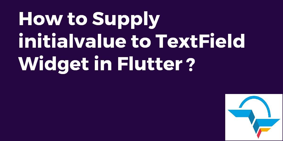 Supply Initial Values to TextField Widget