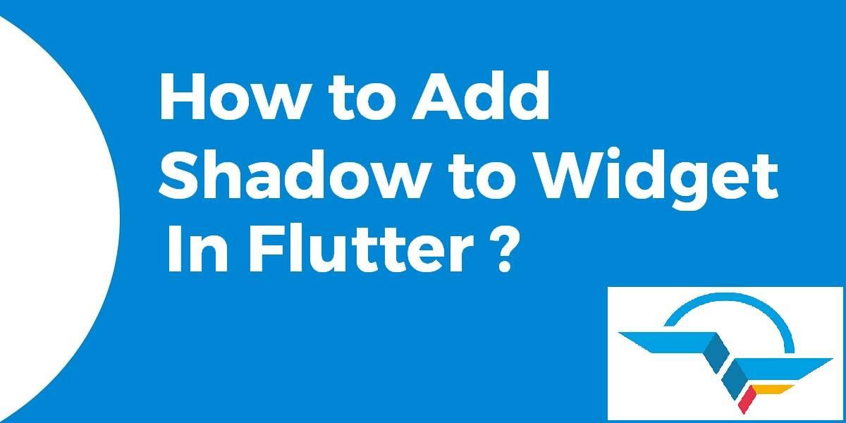 Add Shadow to Widget In Flutter