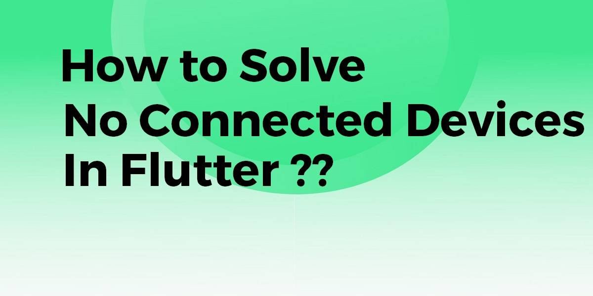 Connected No Devices In Flutter