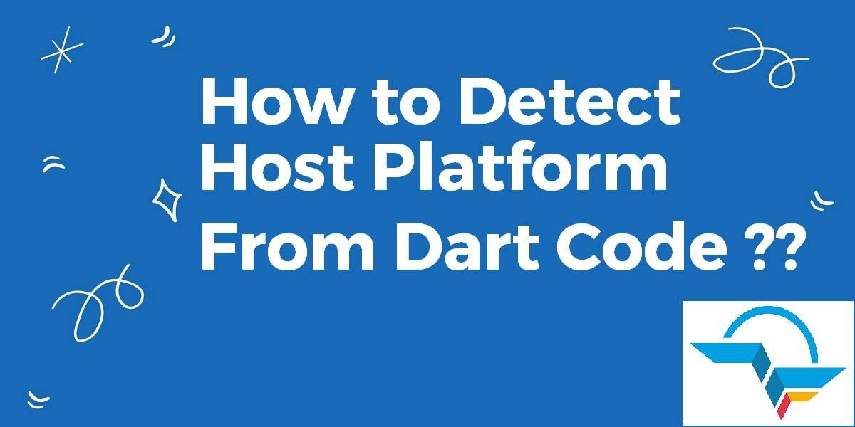 Detect Host Platform From Dart Code