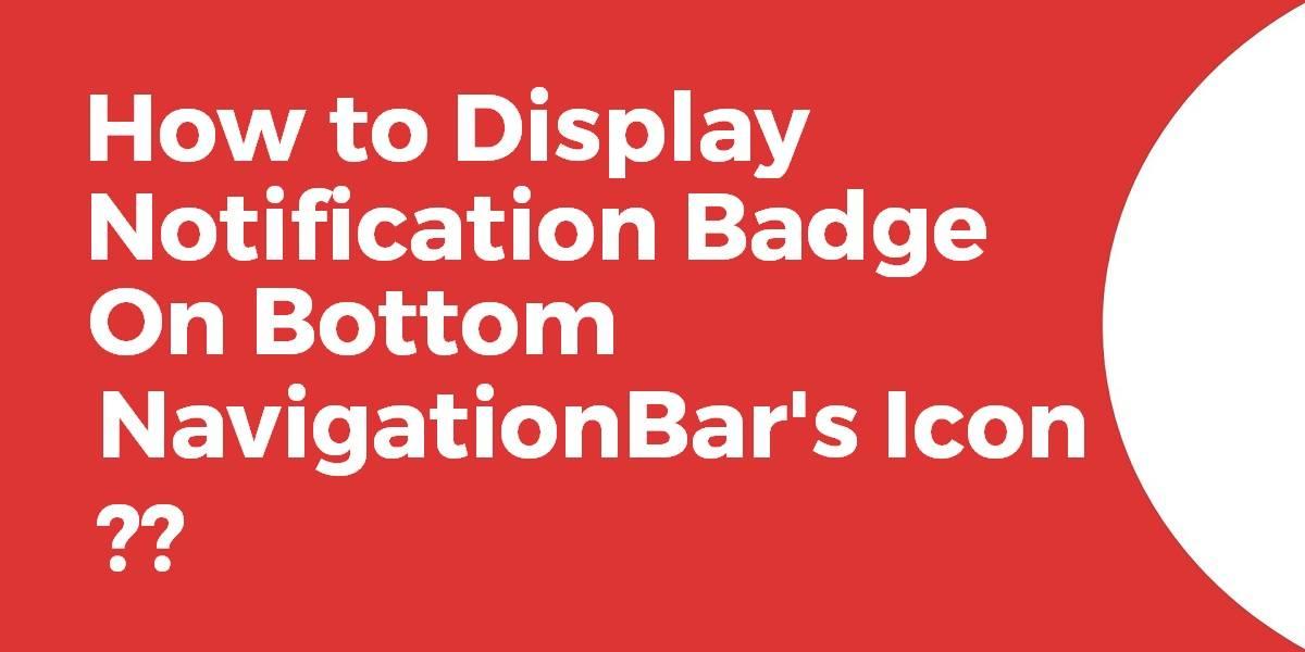 Display Notification Badge on Bottom Navigation Bar's Icon