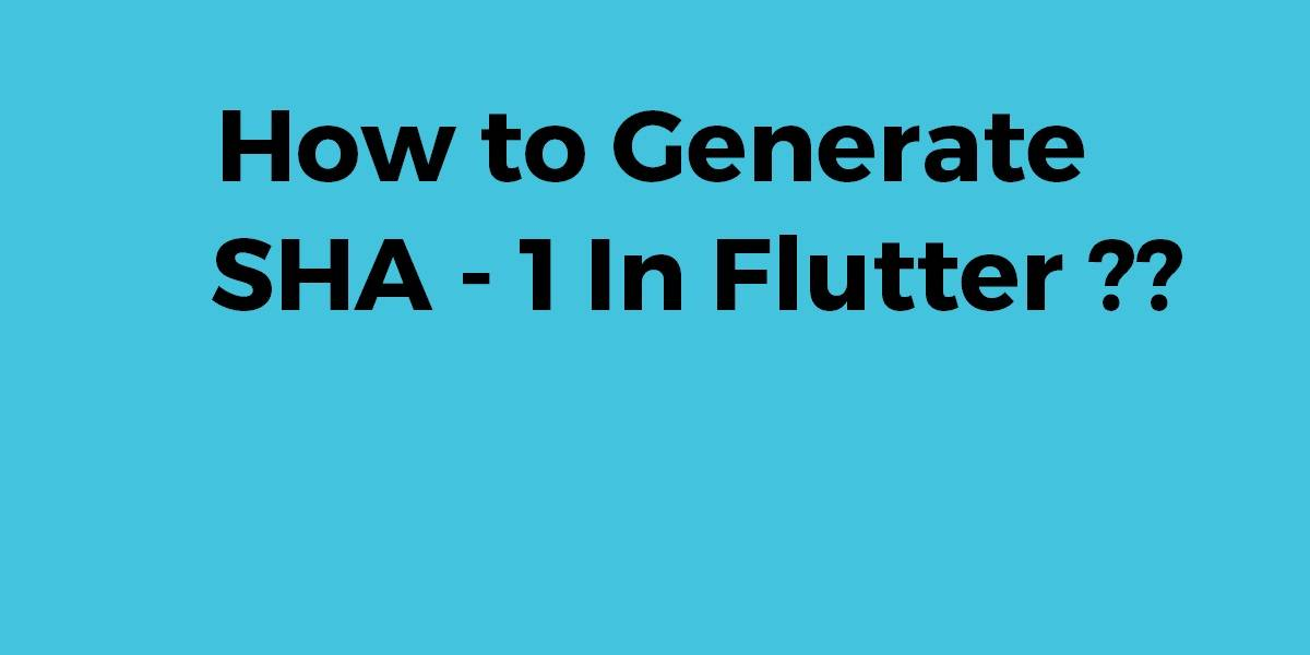 Generate SHA -1 In Flutter