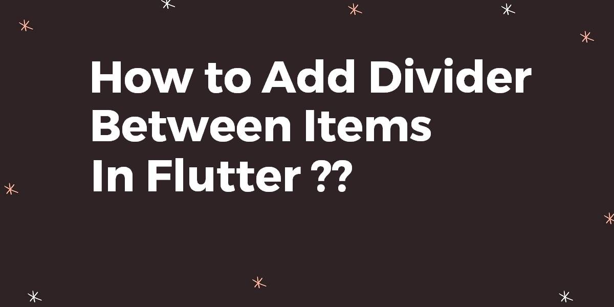 How to Add Divider Between Items In Flutter