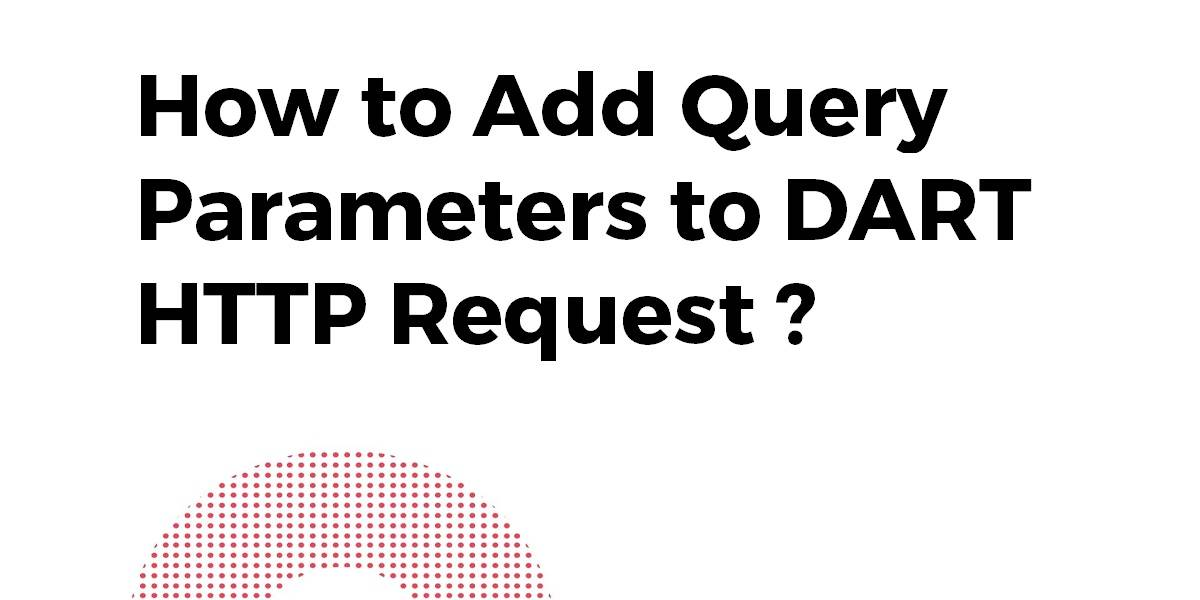 How to Add Query Parameters to DART HTTP Request