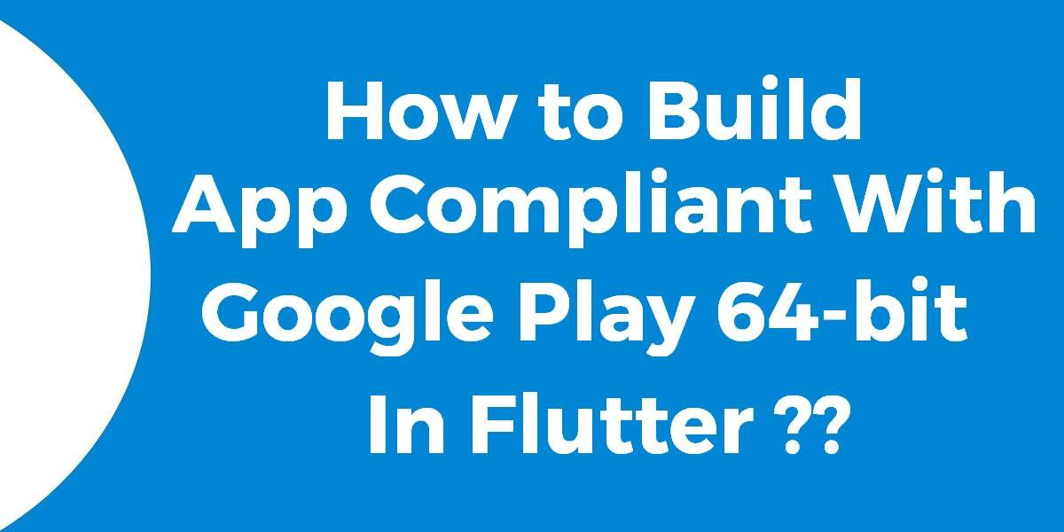 How to Build App Compliant With Google Play 64-bit In Flutter