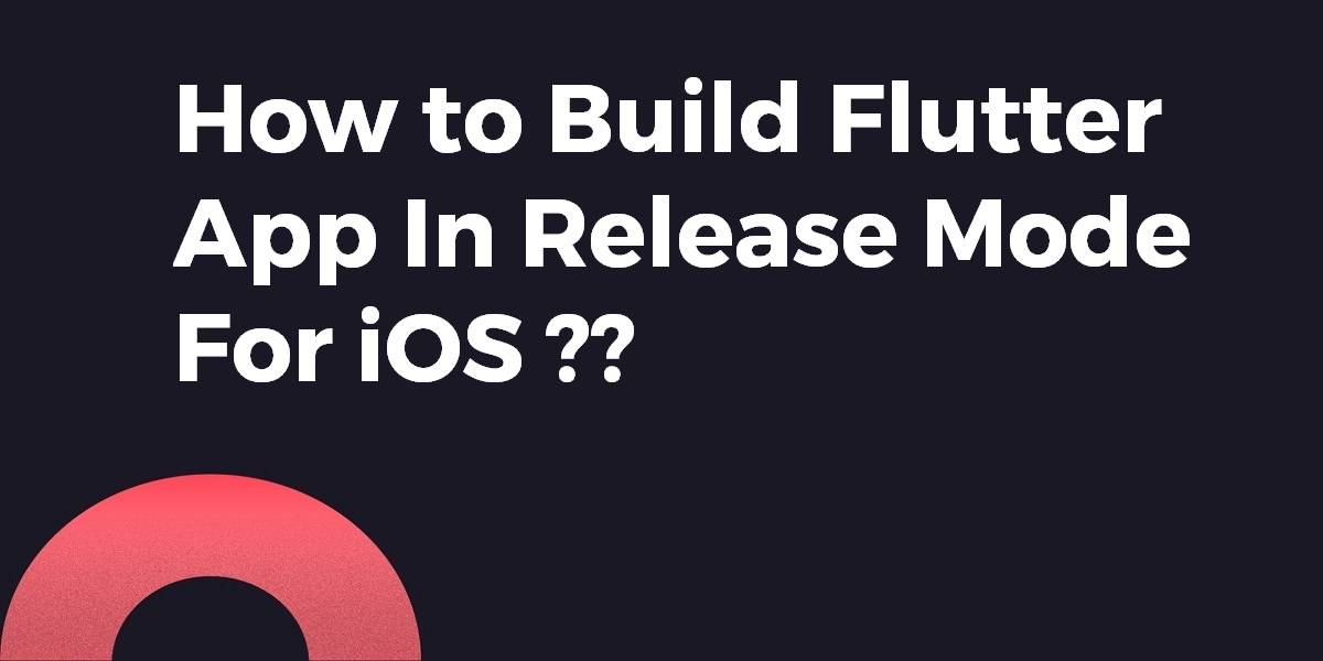How to Build Flutter App In Release Mode for iOS