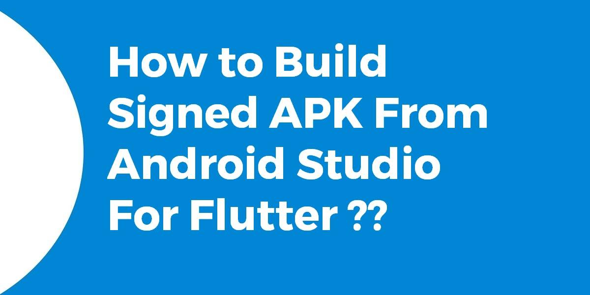 How to Build Signed APK From Android Studio For Flutter