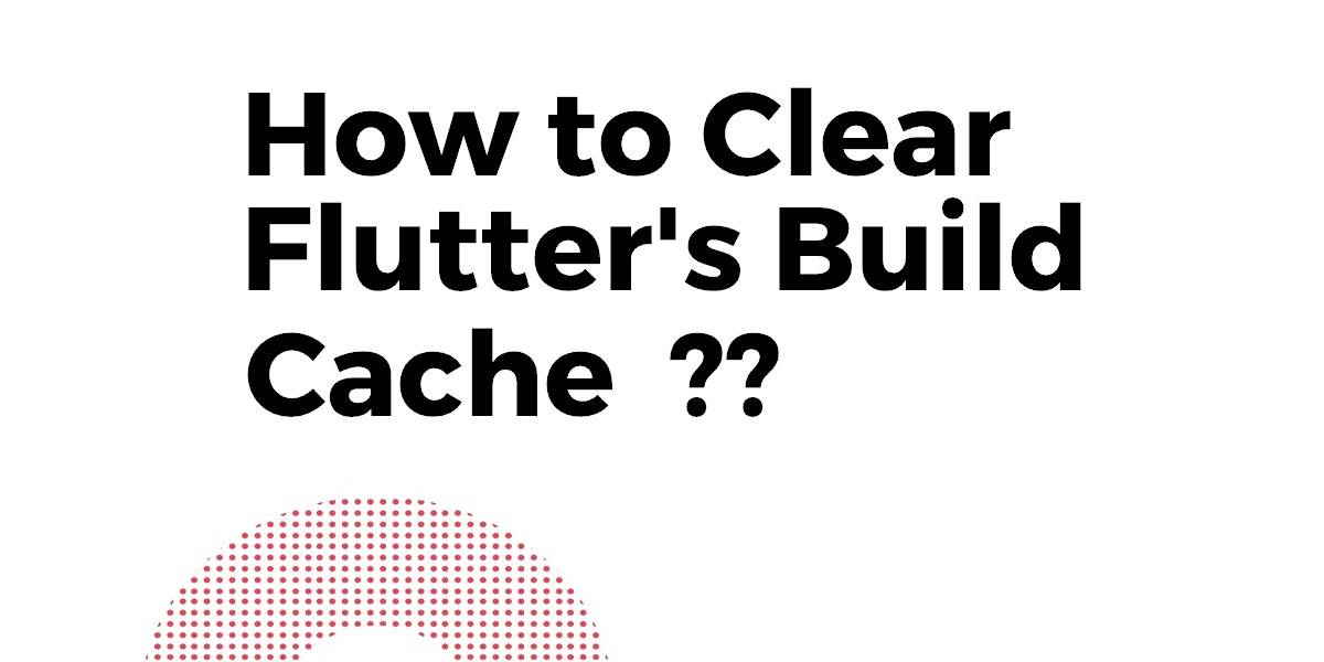 How to Clear Flutter's Build Cache