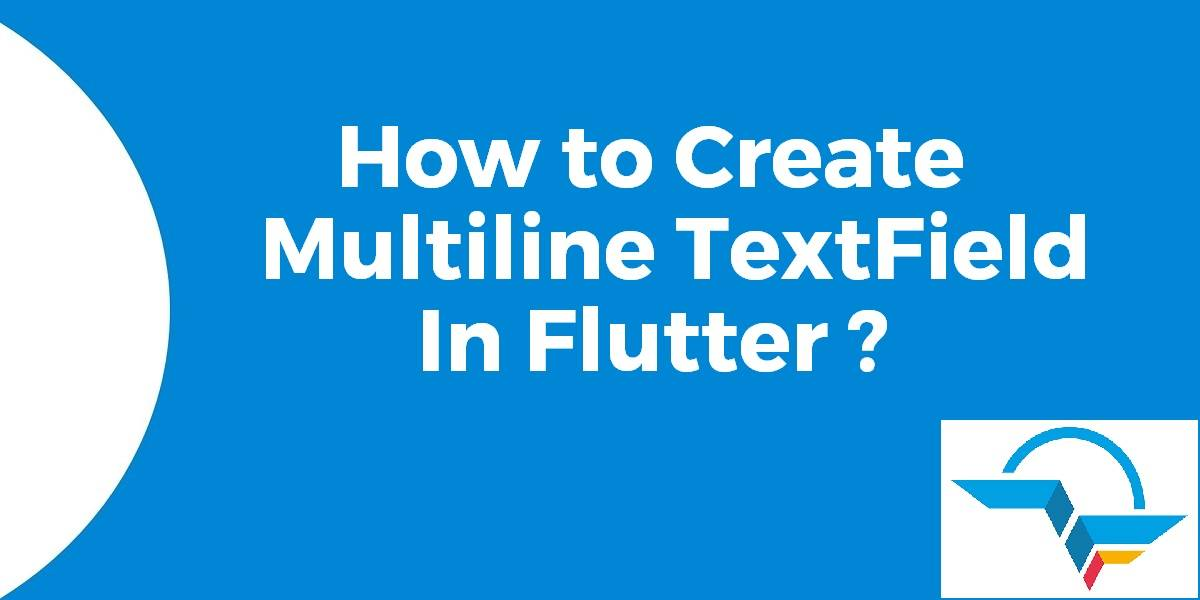 How to Create Multiline TextField In Flutter