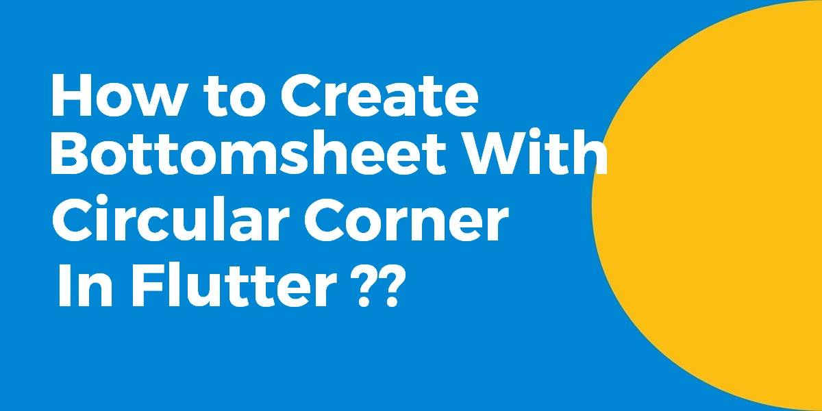 How to Create a Modal Bottomsheet With Circular Corners In Flutter