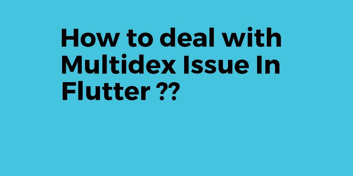 How to Deal With Multidex Issue In Flutter