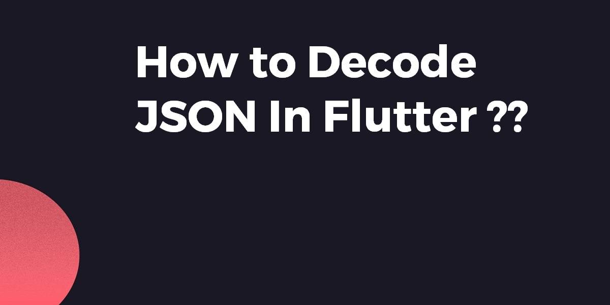 How to Decode JSON In Flutter