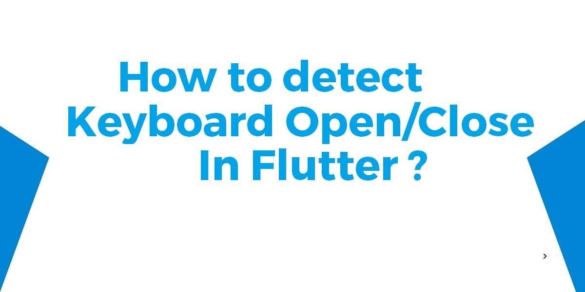 How to Detect Keyboard Open Close In Flutter
