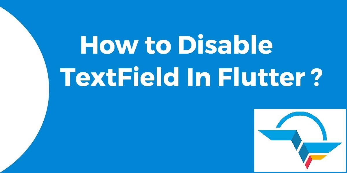How to Disable TextField In Flutter