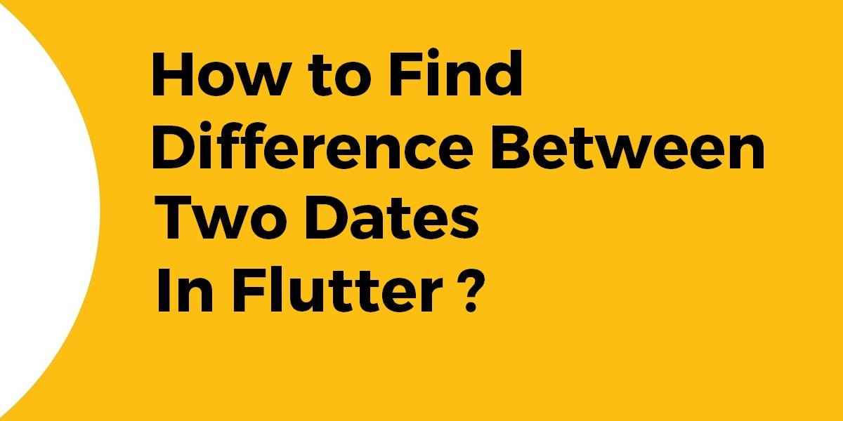 How to Find Difference Between Two Dates In Flutter