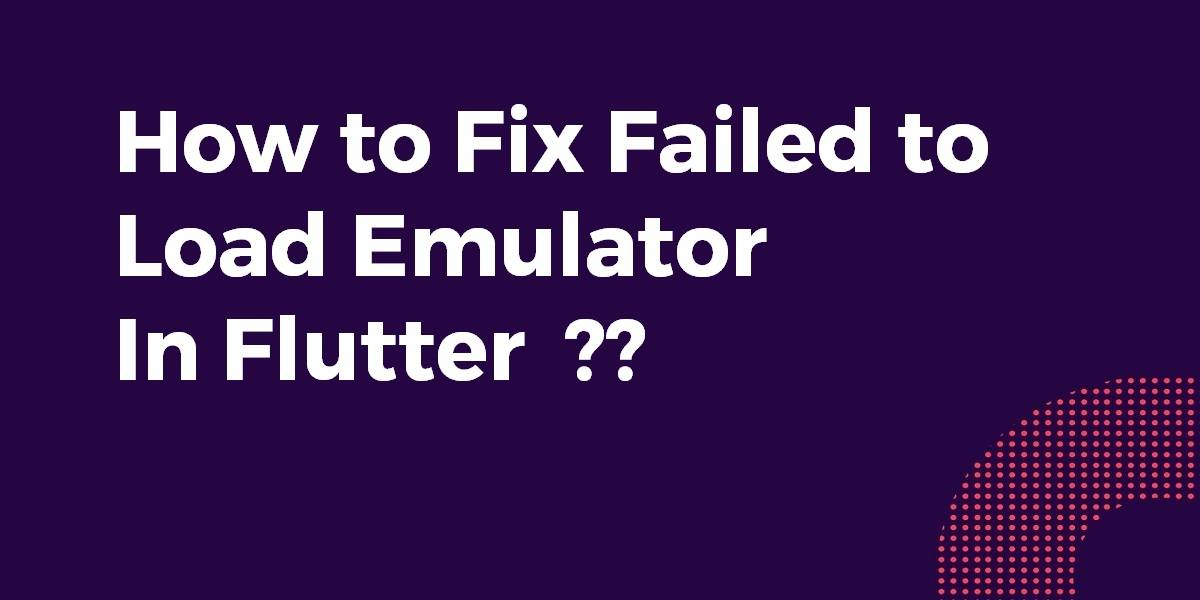How to Fix Failed to Load Emulator In Flutter
